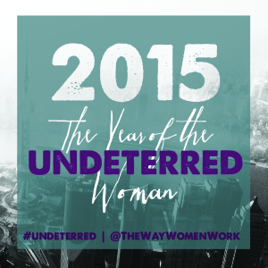 2015 The Year of the Undeterred Woman The Way Women Work Rania Anderson