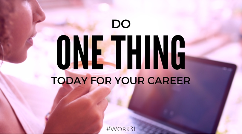 Do One Thing a Day for Your Career The Way Women Work #Work31 Challenge The Way Women Work